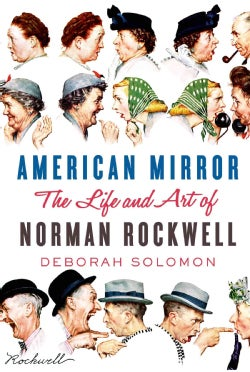 American Mirror: The Life and Art of Norman Rockwell (Hardcover)