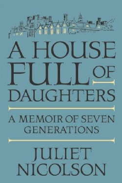 A House Full of Daughters: A Memoir of Seven Generations (Hardcover)