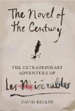 The Novel of the Century: The Extraordinary Adventure of Les Miserables (Hardcover)