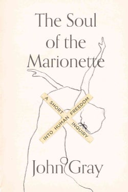 The Soul of the Marionette: A Short Inquiry into Human Freedom (Hardcover)