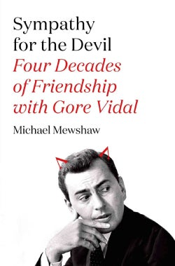 Sympathy for the Devil: Four Decades of Friendship With Gore Vidal (Hardcover)