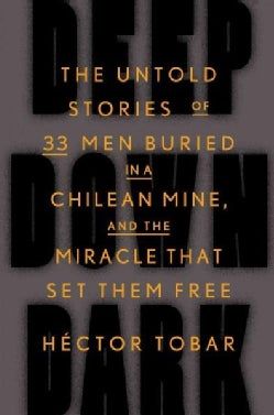 Deep Down Dark: The Untold Stories of 33 Men Buried in a Chilean Mine, and the Miracle That Set Them Free (Hardcover)
