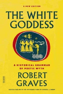 The White Goddess: A Historical Grammar of Poetic Myth (Paperback)