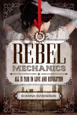 Rebel Mechanics: All Is Fair in Love and Revolution (Hardcover)