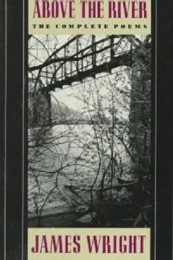 Above the River: The Complete Poems (Paperback)