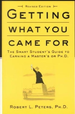 Getting What You Came for: The Smart Student's Guide to Earning a Master's or a Ph.D. (Paperback)