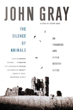 The Silence of Animals: On Progress and Other Modern Myths (Paperback)