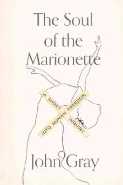 The Soul of the Marionette: A Short Inquiry into Human Freedom (Paperback)