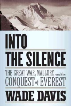 Into the Silence: The Great War, Mallory, and the Conquest of Everest (Hardcover)