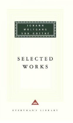 Selected Works: Including the Sorrows of Young Werther, Elective Affinities, Italian Journey, Faust (Hardcover)