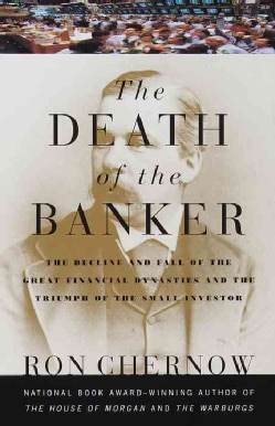 The Death of the Banker: The Decline and Fall of the Great Financial Dynasties and the Triumph of the Small Investor (Paperback)