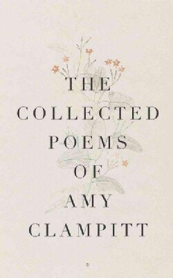 The Collected Poems of Amy Clampitt (Paperback)