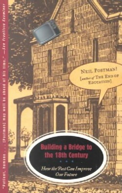 Building a Bridge to the 18th Century: How the Past Can Improve Our Future (Paperback)