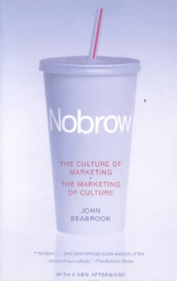Nobrow: The Culture of Marketing the Marketing of Culture (Paperback)