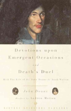 Devotions upon Emergent Occasions and Deaths Duel: With the Life of Dr. John Donne (Paperback)