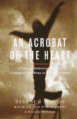 An Acrobat of the Heart: A Physical Approach to Acting (Paperback)