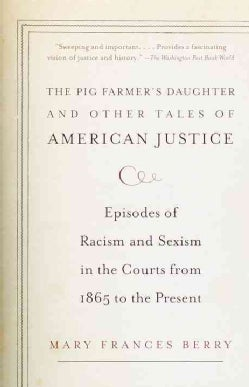 The Pig Farmer's Daughter and Other Tales of American Justice: Episodes of Racism and Sexism in the Courts from 1... (Paperback)