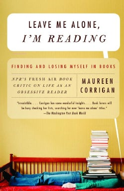 Leave Me Alone, I'm Reading: Finding And Losing Myself in Books (Paperback)