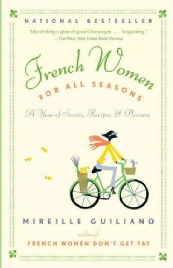 French Women for All Seasons: A Year of Secrets, Recipes, & Pleasure (Paperback)