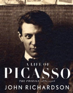 A Life of Picasso: The Prodigy, 1881-1906 (Paperback)