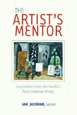 The Artist's Mentor: Inspiration from the World's Most Creative Minds (Paperback)