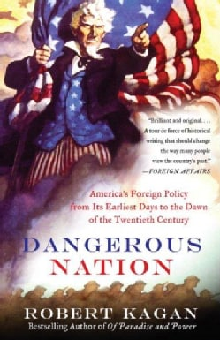 Dangerous Nation: America's Foreign Policy from Its Earliest Days to the Dawn of the Twentieth Century (Paperback)