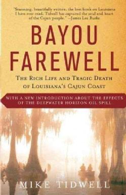 Bayou Farewell: The Rich Life and Tragic Death of Louisiana's Cajun Coast (Paperback)