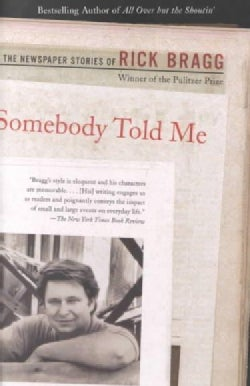 Somebody Told Me: The Newspaper Stories of Rick Bragg (Paperback)
