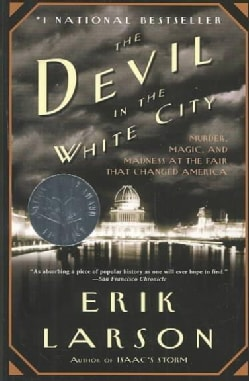 The Devil in the White City: Murder, Magic, and Madness at the Fair That Changed America (Paperback)