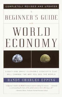 A Beginner's Guide to the World Economy: Eighty-One Basic Economic Concepts That Will Change the Way You See the ... (Paperback)
