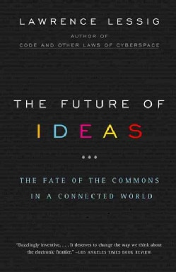 The Future of Ideas: The Fate of the Commons in a Connected World (Paperback)