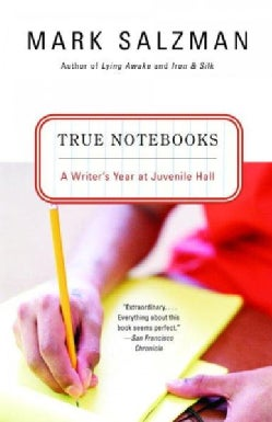 True Notebooks: A Writer's Year At Juvenile Hall (Paperback)