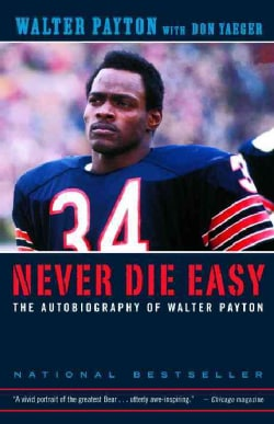 Never Die Easy: The Autobiography of Walter Payton (Paperback)
