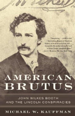 American Brutus: John Wilkes Booth And The Lincoln Conspiracies (Paperback)
