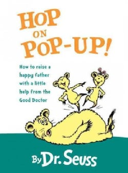 Hop on Pop-Up!: How to Raise a Happy Father With a Little Help from the Good Doctor (Board book)