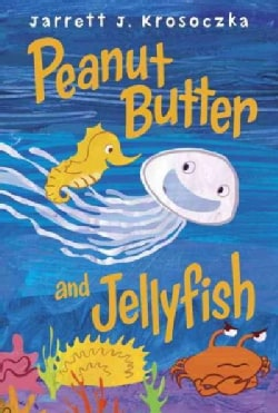 Peanut Butter and Jellyfish (Hardcover)