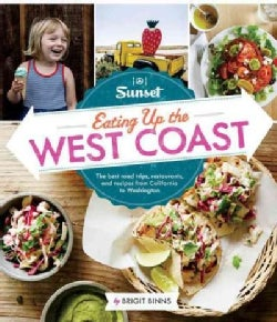 Sunset Eating Up the West Coast: The Best Road Trips, Restaurants, and Recipes from California to Washington (Paperback)