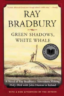 Green Shadows, White Whale: A Novel of Ray Bradbury's Adventures Making Moby Dick With John Huston in Ireland (Paperback)