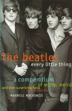 The Beatles Every Little Thing: A Compendium of Witty, Weird and Ever-Surprising Facts About the Fab Four (Paperback)