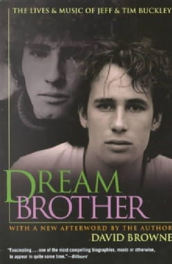 Dream Brother: The Lives and Music of Jeff and Tim Buckley (Paperback)