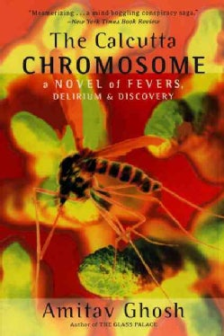 The Calcutta Chromosome: A Novel of Fevers, Delirium & Discovery (Paperback)