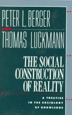 The Social Construction of Reality: A Treatise in the Sociology of Knowledge (Paperback)