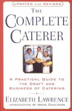 The Complete Caterer: A Practical Guide to the Craft and Business of Catering (Paperback)