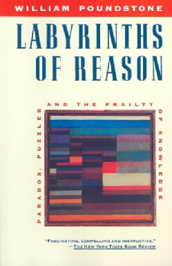 Labyrinths of Reason: Paradox, Puzzles, and the Frailty of Knowledge (Paperback)