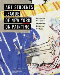 Art Students League of New York on Painting: Lessons and Meditations on Mediums, Styles, and Methods (Hardcover)