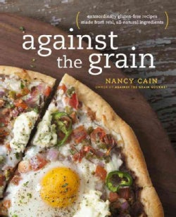 Against the Grain: Extraordinary gluten-free recipes made from real, all-natural ingredients (Paperback)