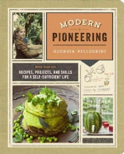 Modern Pioneering: More Than 150 Recipes, Projects, and Skills for a Self-Sufficient Life (Paperback)
