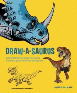 Draw-a-Saurus: Everything You Need to Know to Draw Your Favorite Dinosaurs (Paperback)