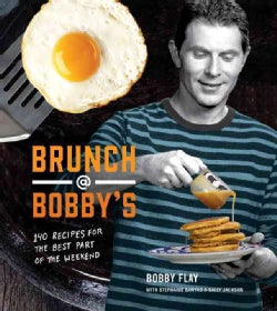 Brunch @ Bobby's: 140 Recipes for the Best Part of the Weekend (Hardcover)