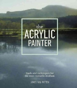 The Acrylic Painter: Tools and Techniques for the Most Versatile Medium (Paperback)